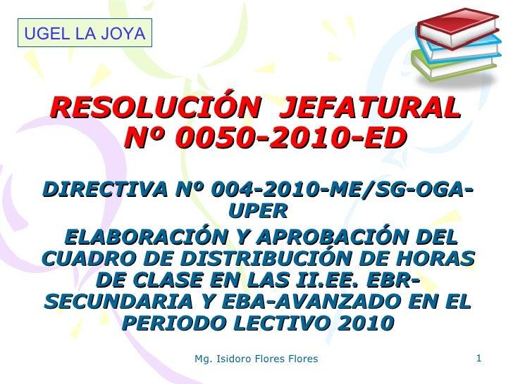 RESOLUCIÓN  JEFATURAL  Nº 0050-2010-ED DIRECTIVA Nº 004-2010-ME/SG-OGA-UPER ELABORACIÓN Y APROBACIÓN DEL CUADRO DE DISTRIB...