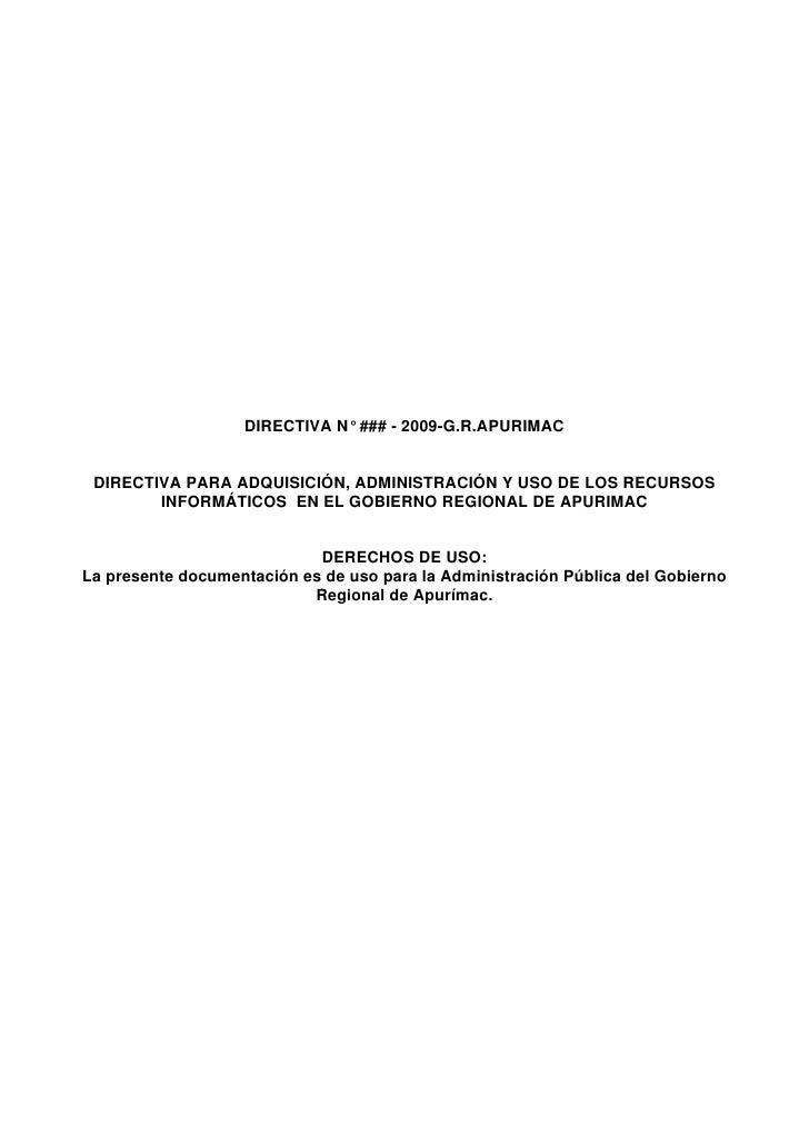 DIRECTIVA N° ### - 2009-G.R.APURIMAC    DIRECTIVA PARA ADQUISICIÓN, ADMINISTRACIÓN Y USO DE LOS RECURSOS         INFORMÁTI...