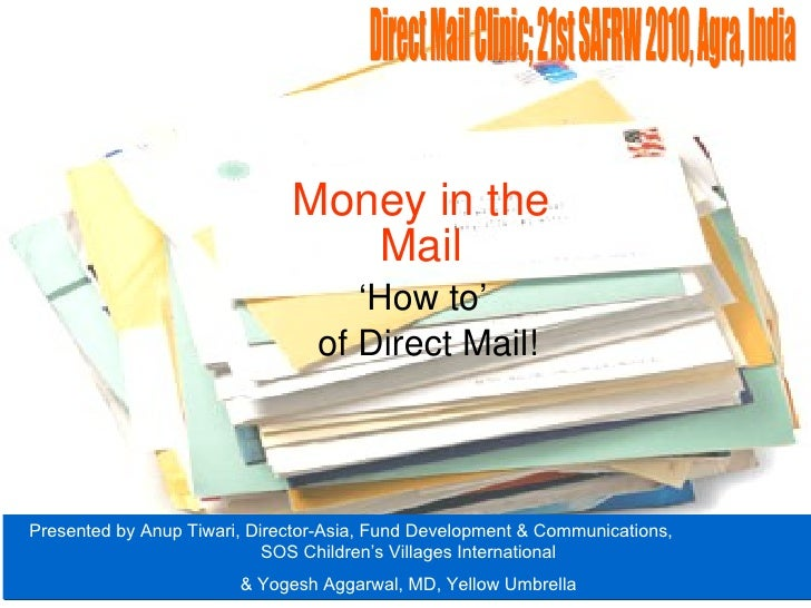 Money in   the Mail ' How to'  of Direct Mail! Presented by Anup Tiwari, Director-Asia, Fund Development & Communications,...