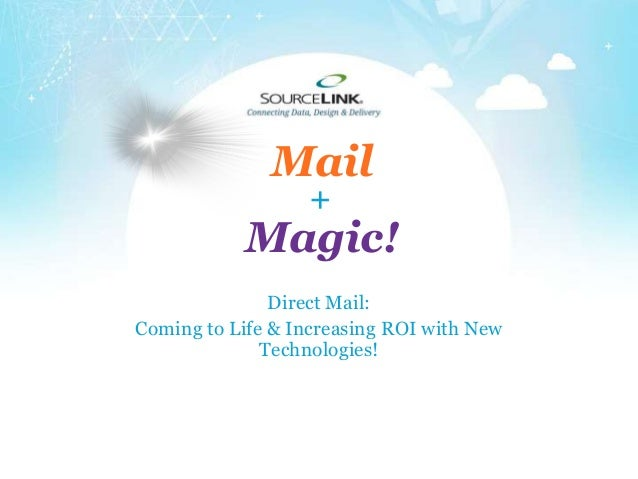 +Magic!MailDirect Mail:Coming to Life & Increasing ROI with NewTechnologies!