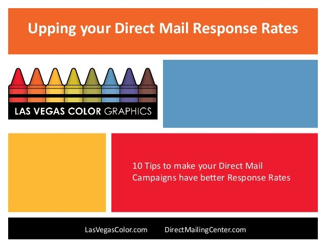 Upping your Direct Mail Response Rates LasVegasColor.com DirectMailingCenter.com 10 Tips to make your Direct Mail Campaign...