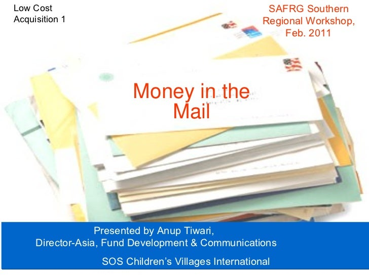 Money in   the Mail Presented by Anup Tiwari,  Director-Asia, Fund Development & Communications  SOS Children's Villages I...
