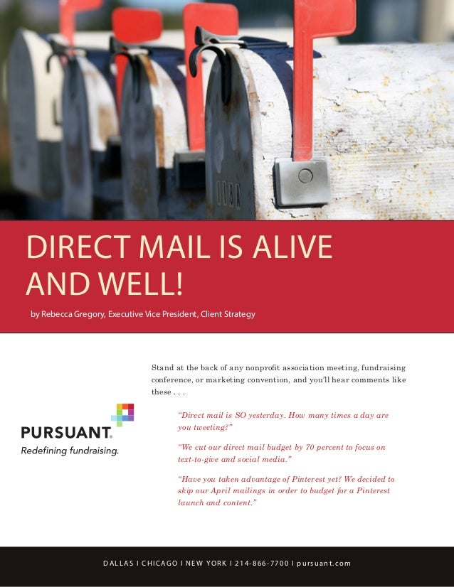 DIRECT MAIL IS ALIVE AND WELL! by Rebecca Gregory, Executive Vice President, Client Strategy  Stand at the back of any non...