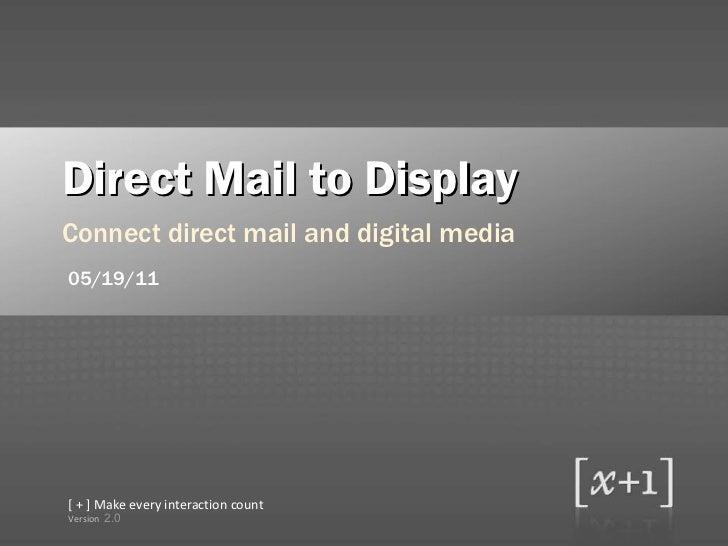 <ul><li>Direct Mail to Display </li></ul><ul><li>Connect direct mail and digital media </li></ul>2.0