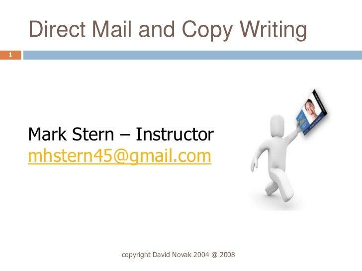 Direct Mail and Copy Writing1    Mark Stern – Instructor    mhstern45@gmail.com               copyright David Novak 2004 @...