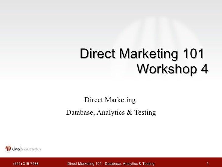 Direct Marketing 101  Workshop 4 Direct Marketing  Database, Analytics & Testing (651) 315-7588 Direct Marketing 101 - Dat...