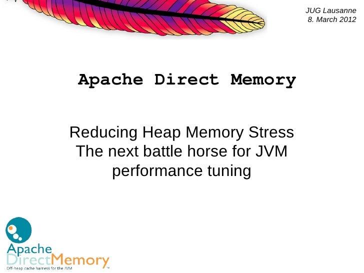 JUG Lausanne                                  8. March 2012 Apache Direct MemoryReducing Heap Memory Stress The next battl...