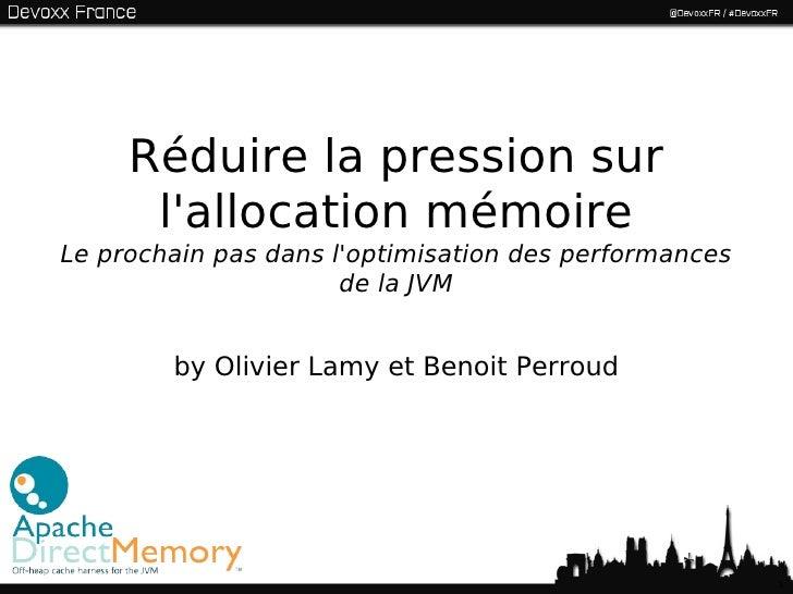 Réduire la pression sur      lallocation mémoireLe prochain pas dans loptimisation des performances                      d...