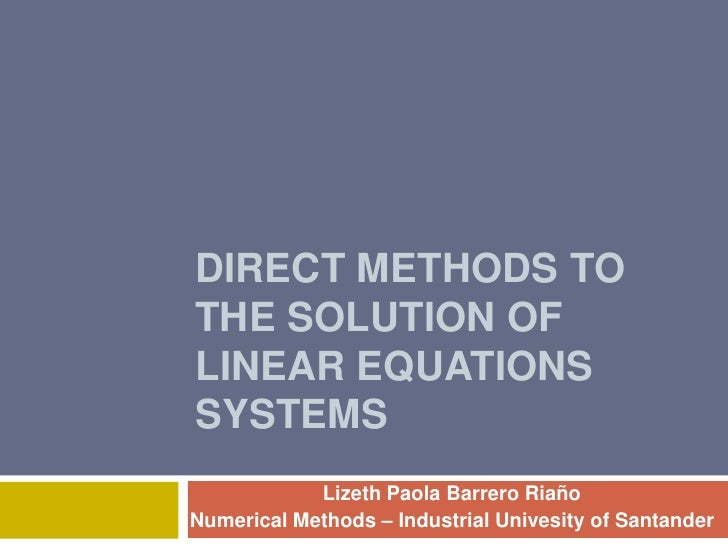 DirectMethodstothesolution of linear equationssystems<br />Lizeth Paola Barrero Riaño<br />NumericalMethods – Industrial U...