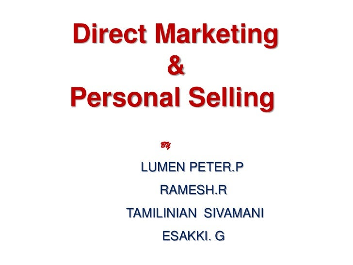 Direct Marketing        &Personal Selling        BY      LUMEN PETER.P        RAMESH.R    TAMILINIAN SIVAMANI        ESAKK...