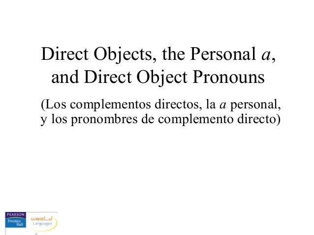 Direct Objects, the Personal a, and Direct Object Pronouns (Los complementos directos, la a personal, y los pronombres de ...