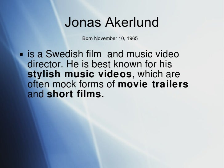 Jonas  Ak erlund Born  November 10, 1965   <ul><li>is a Swedish film  and music video director. He is best known for his  ...