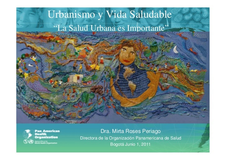"""Urbanismo y Vida Saludable """"La Salud Urbana es Importante""""                  Dra. Mirta Roses Periago        Directora de l..."""