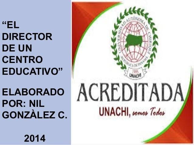"""""""EL DIRECTOR DE UN CENTRO EDUCATIVO"""" ELABORADO POR: NIL GONZÀLEZ C. 2014"""