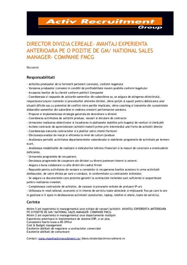 DIRECTOR DIVIZIA CEREALE- AVANTAJ EXPERIENTAANTERIOARA PE O POZITIE DE GM/ NATIONAL SALESMANAGER- COMPANIE FMCGBucurestiRe...