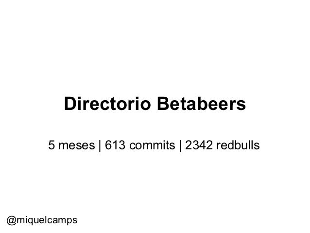 Directorio Betabeers       5 meses | 613 commits | 2342 redbulls@miquelcamps