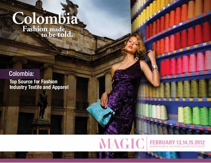 Fashion made            to be told.Colombia:Top Source for FashionIndustry Textile and Apparel                            ...