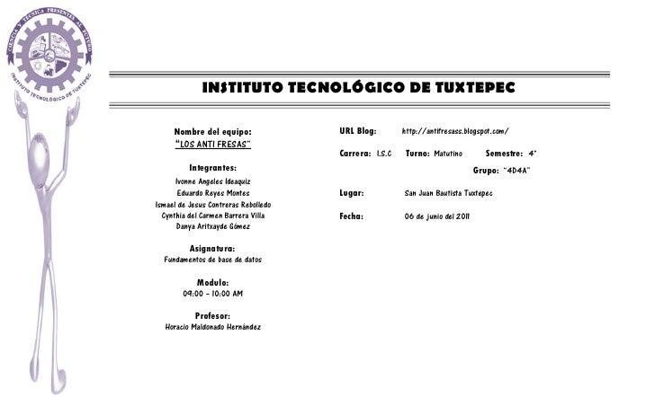 INSTITUTO TECNOLÓGICO DE TUXTEPEC     Nombre del equipo:               URL Blog:        http://antifresass.blogspot.com/  ...