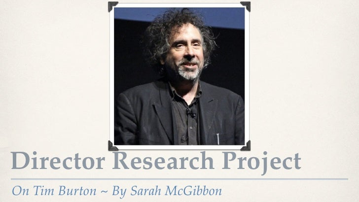 Director Research ProjectOn Tim Burton ~ By Sarah McGibbon