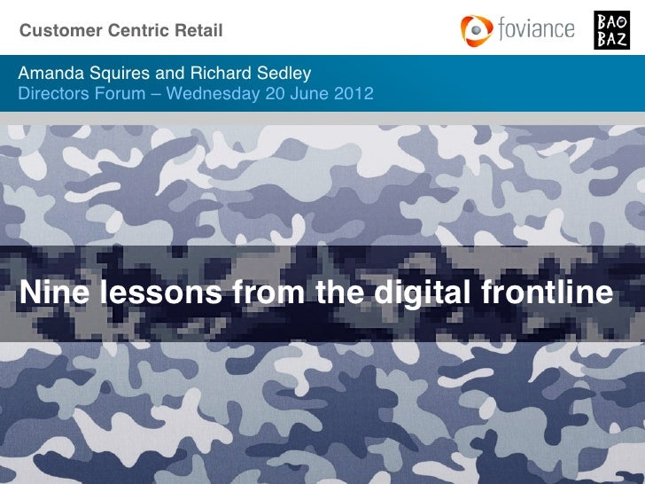 Customer Centric Retail!Amanda Squires and Richard Sedley!Directors Forum – Wednesday 20 June 2012!Nine lessons from the d...