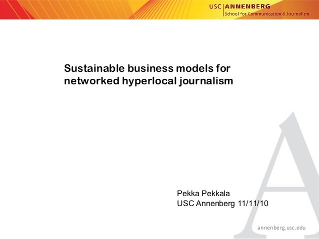 annenberg.usc.edu Sustainable business models for networked hyperlocal journalism Pekka Pekkala USC Annenberg 11/11/10