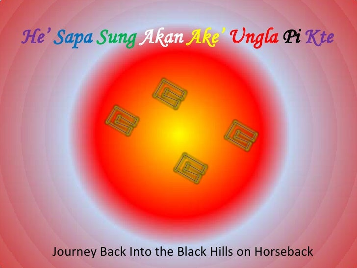 He'SapaSungAkanAke'UnglaPi Kte<br />Journey Back Into the Black Hills on Horseback<br />