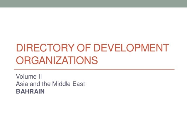 DIRECTORY OF DEVELOPMENT ORGANIZATIONS Volume II Asia and the Middle East BAHRAIN