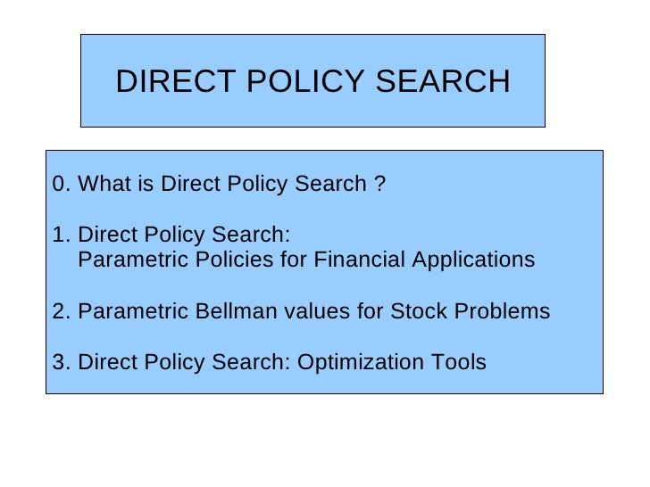 DIRECT POLICY SEARCH0. What is Direct Policy Search ?1. Direct Policy Search:   Parametric Policies for Financial Applicat...