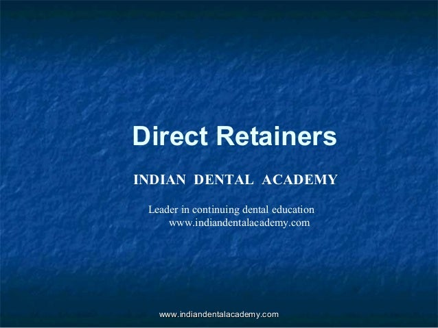 Direct Retainers INDIAN DENTAL ACADEMY Leader in continuing dental education www.indiandentalacademy.com www.indiandentala...
