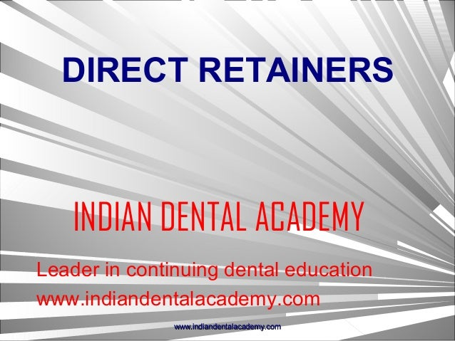 DIRECT RETAINERS  INDIAN DENTAL ACADEMY Leader in continuing dental education www.indiandentalacademy.com www.indiandental...