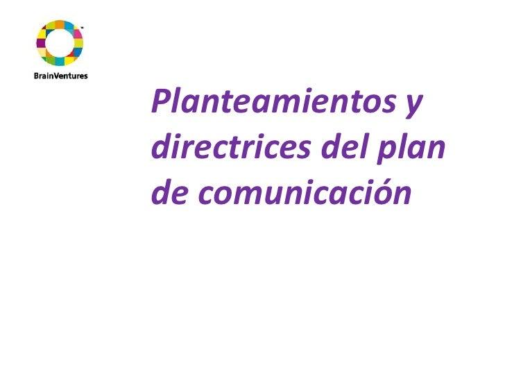 Planteamientos y directrices del plan de comunicación <br />