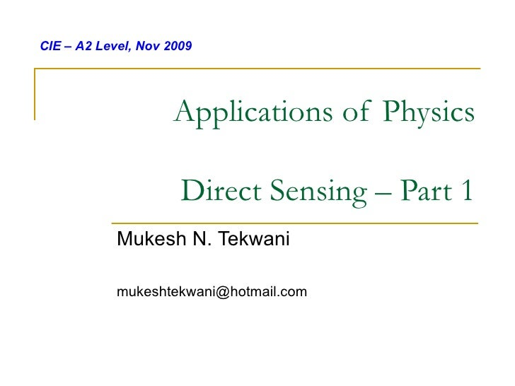 Applications of Physics Direct Sensing – Part 1 Mukesh N. Tekwani [email_address] CIE – A2 Level, Nov 2009