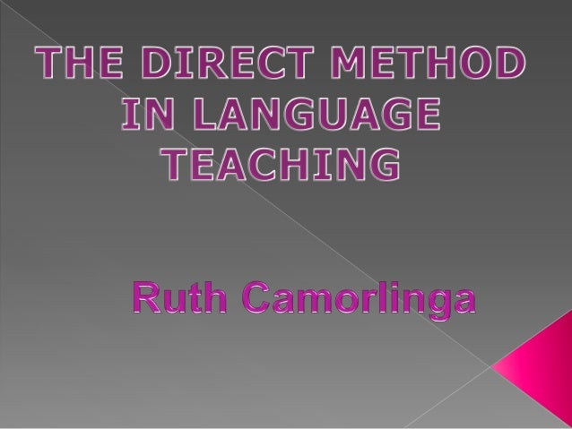 The Direct Method of language teaching is also called: The Reform Method  The Natural Method  The AntiGrammatical Method  ...