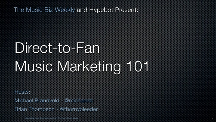 The Music Biz Weekly and Hypebot Present:Direct-to-FanMusic Marketing 101Hosts:Michael Brandvold - @michaelsbBrian Thompso...