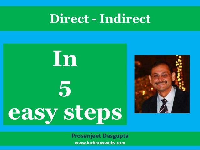 Direct - Indirect  In 5 easy steps Prosenjeet Dasgupta www.lucknowwebs.com