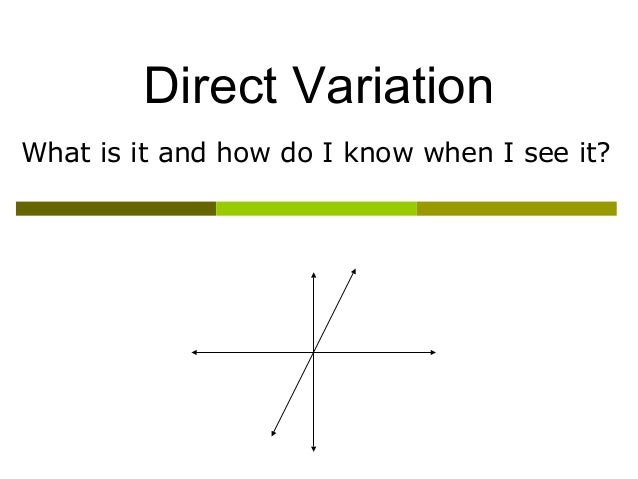 Direct Variation What is it and how do I know when I see it?