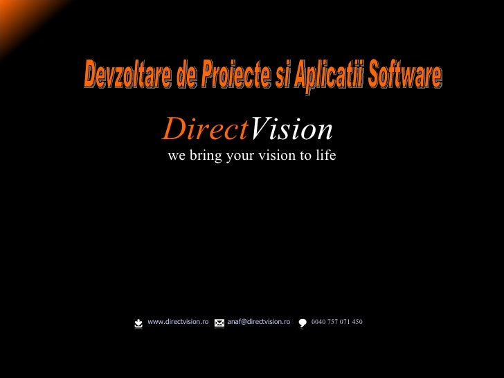 Direct Vision   we bring your vision to life   www.directvision.ro   0040 757 071 450 [email_address]   Devzoltare de Pr...