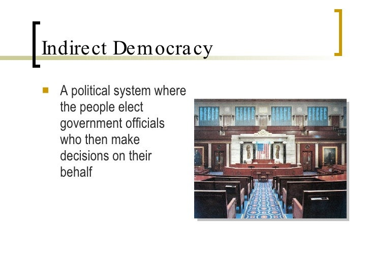 indirect democracy essays How democratic is the uk essay there are two forms of democracy but the uk is run through an indirect or representative democracy as opposed to a direct.
