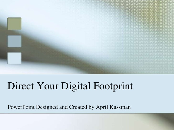 Direct Your Digital Footprint<br />PowerPoint Designed and Created by April Kassman<br />