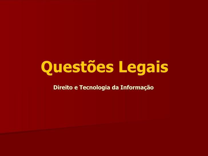 Questões Legais  Direito e Tecnologia da Informação