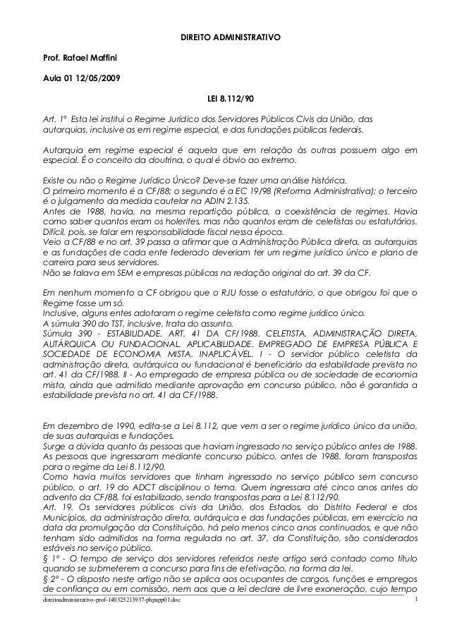 DIREITO ADMINISTRATIVO Prof. Rafael Maffini Aula 01 12/05/2009 LEI 8.112/90 Art. 1º Esta lei institui o Regime Jurídico do...