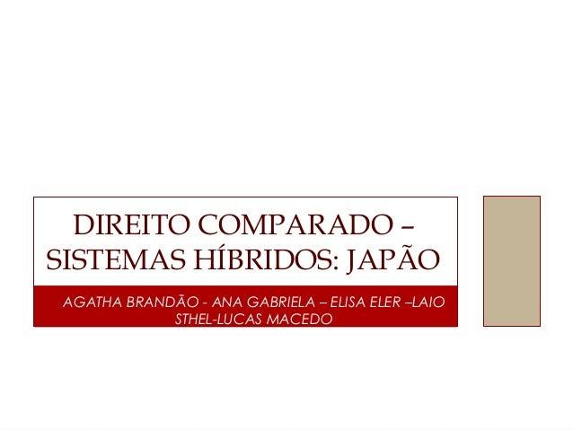 AGATHA BRANDÃO - ANA GABRIELA – ELISA ELER –LAIO STHEL-LUCAS MACEDO DIREITO COMPARADO – SISTEMAS HÍBRIDOS: JAPÃO
