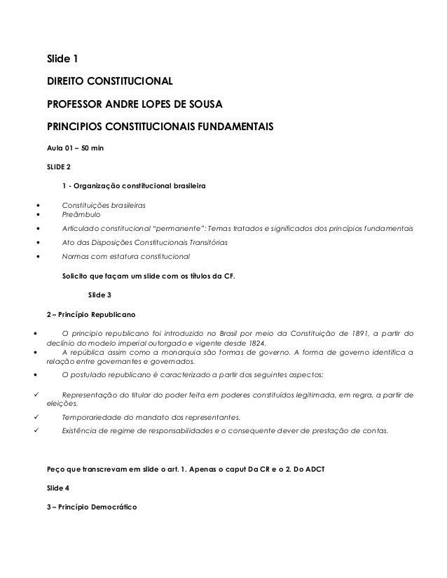 Slide 1 DIREITO CONSTITUCIONAL PROFESSOR ANDRE LOPES DE SOUSA PRINCIPIOS CONSTITUCIONAIS FUNDAMENTAIS Aula 01 – 50 min SLI...