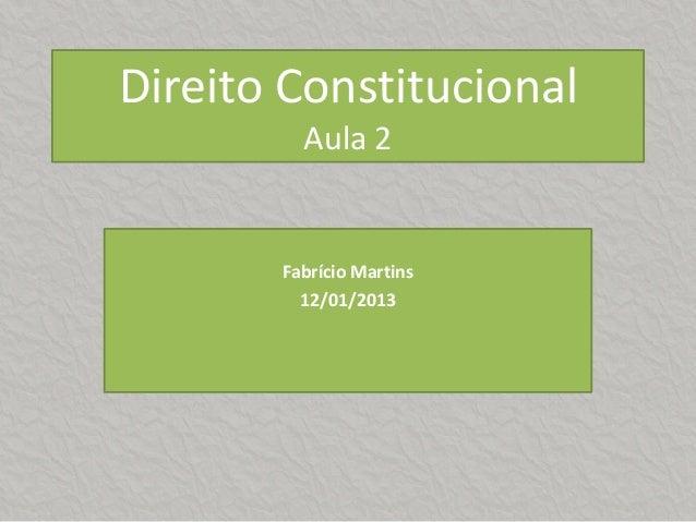 Direito Constitucional         Aula 2       Fabrício Martins         12/01/2013