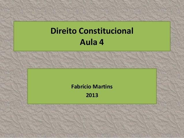 Direito Constitucional        Aula 4     Fabrício Martins           2013