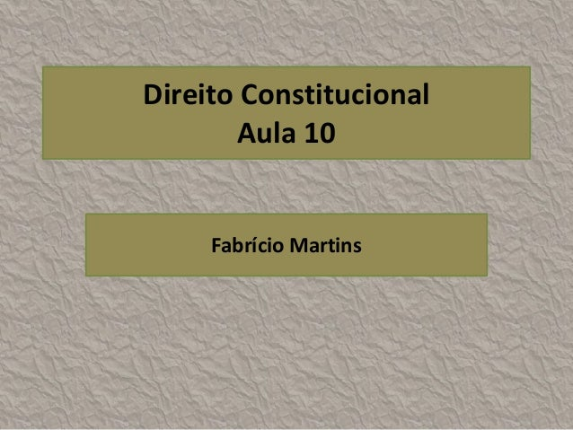 Direito Constitucional       Aula 10     Fabrício Martins