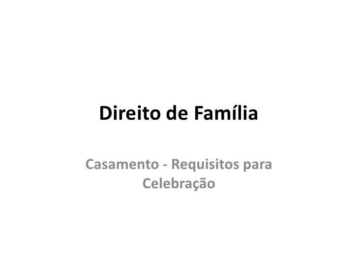 Direito de Família<br />Casamento - Requisitos para Celebração<br />