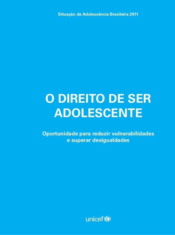 Situação da Adolescência Brasileira 2011 O DIREITO DE SER  ADOLESCENTEOportunidade para reduzir vulnerabilidades        e ...