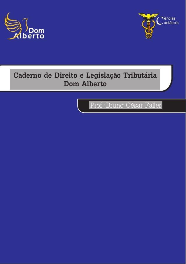 Caderno de Direito e Legislação Tributária Dom Alberto Prof: Bruno César Faller Ciências ontábeis