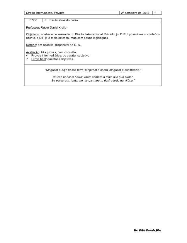 Direito Internacional Privado 07/08    2º semestre de 2013  1  Parâmetros do curso  Professor: Ruber David Kreile Objetiv...